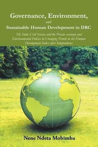 Governance, Environment, and Sustainable Human Development in Drc: The State, Civil Society and the Private Econo...