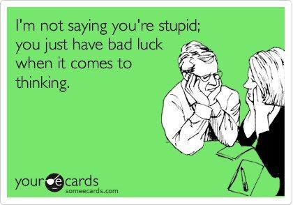 Im not saying youre stupid... | Pinterest | Humor, Ecards and Stuffing