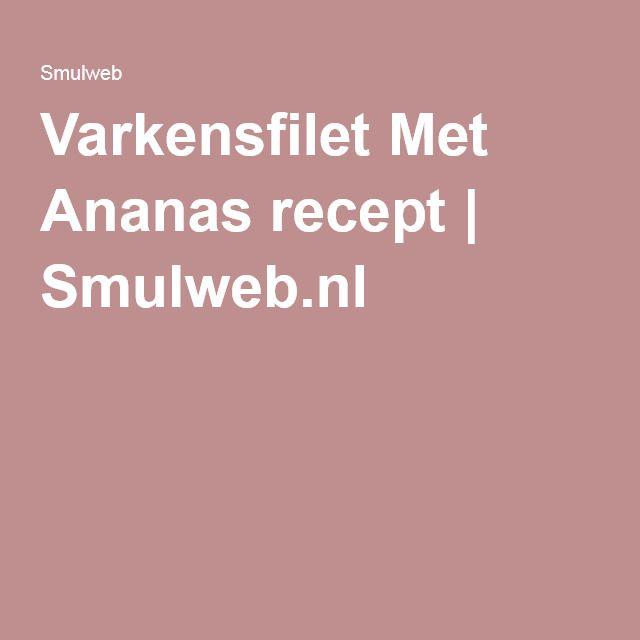 Varkensfilet Met Ananas recept | Smulweb.nl