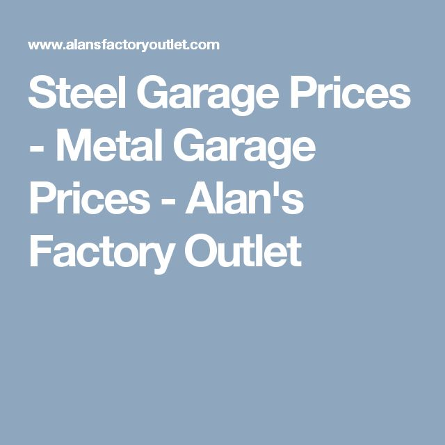 Steel Garage Prices - Metal Garage Prices - Alan's Factory Outlet