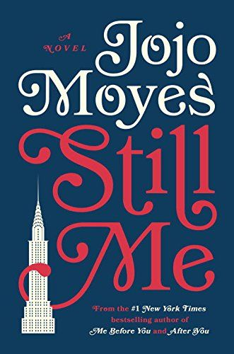 Still Me: A Novel by Jojo Moyes. Please click on the book jacket to check availability or place a hold @ Otis. 1/30/18