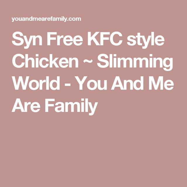 Syn Free KFC style Chicken ~ Slimming World - You And Me Are Family