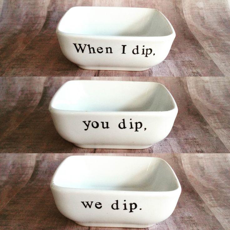 When I Dip, You Dip, We Dip Ceramic Dip Bowl