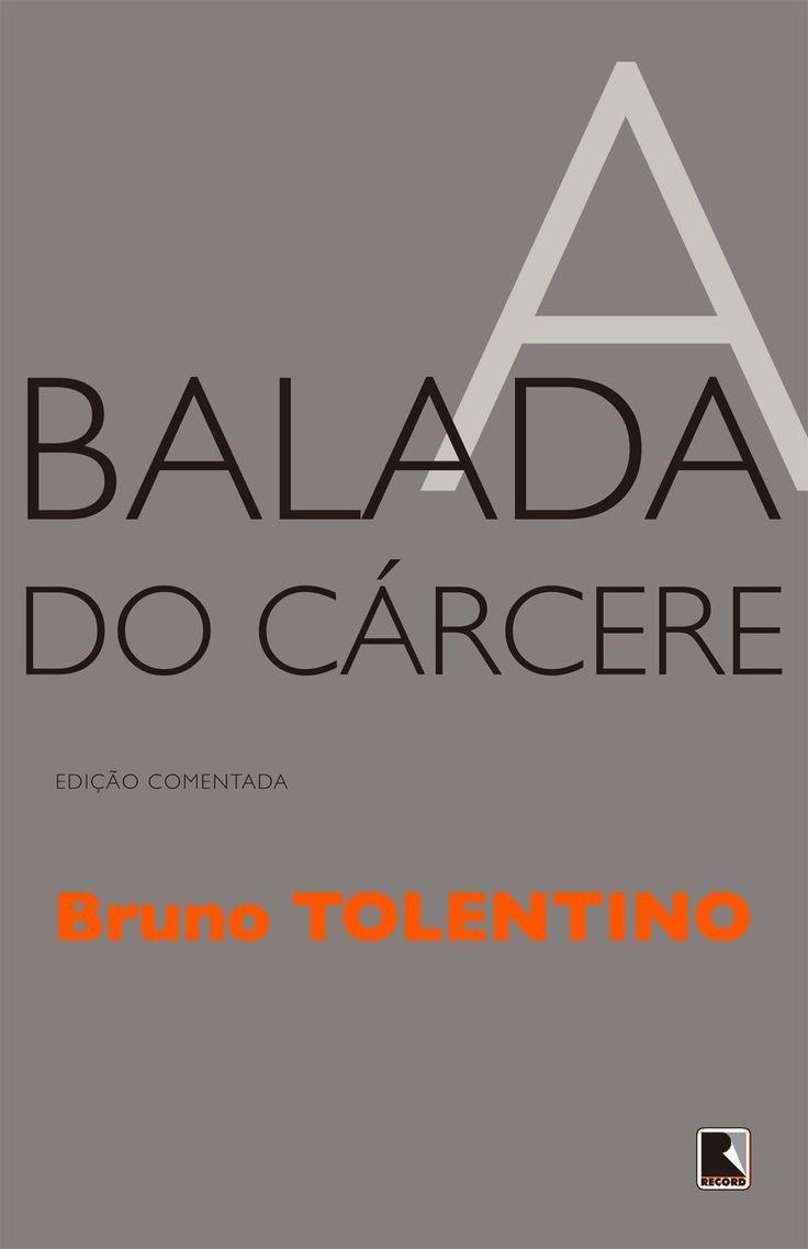 """""""A balada do cárcere"""", Bruno Tolentino, <3<3<3<3"""