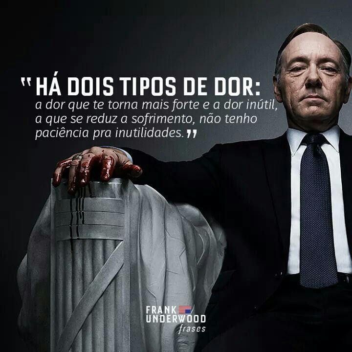 Frase de Frank Underwood em House of Cards