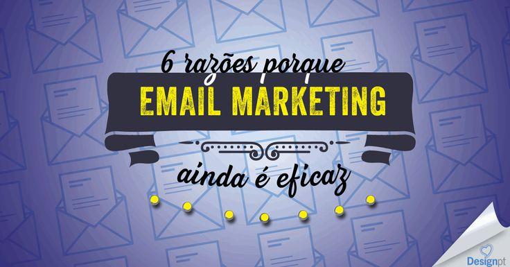 6 razões pelas quais o email marketing ainda é eficaz para obter mais clientes. http://designportugal.net/email-marketing-6-razoes-porque-ainda-e-eficaz/