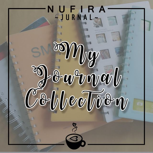 JURNAL NUFIRA: My Journal Collection