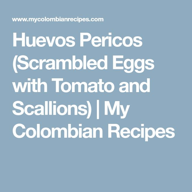 Huevos Pericos (Scrambled Eggs with Tomato and Scallions) | My Colombian Recipes