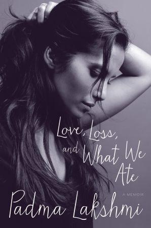 Love, Loss, and What We Ate - Padma Lakshmi - Hardcover