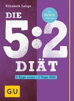 Die 5:2-Diät: fünf Tage normal essen und zwei Tage fasten - effektiv abnehmen und der Stoffwechsel verändert sich von ganz allein!