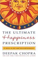 This should be taught in schools:  The Ultimate Happiness Prescription by Deepak Chopra