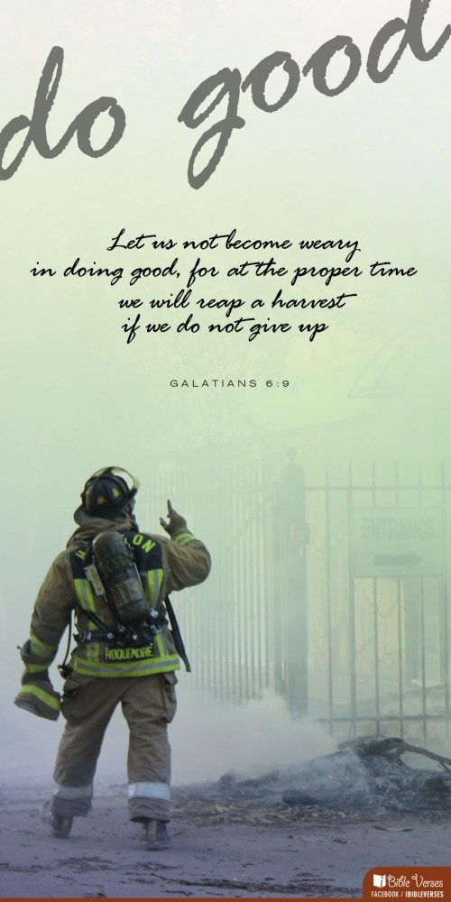 """Let us not become weary in doing good, for at the proper time we will reap a harvest if we do not give up."""