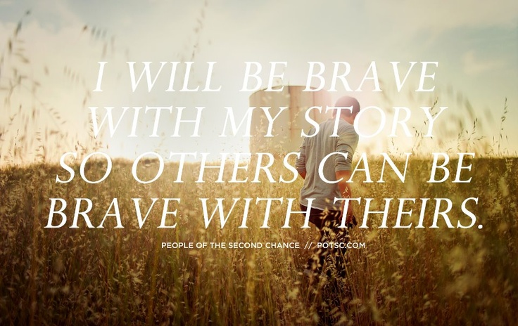 I will be brave with my story so others can be brave with theirs.   #secondchance #potsc #photography #words #quotes