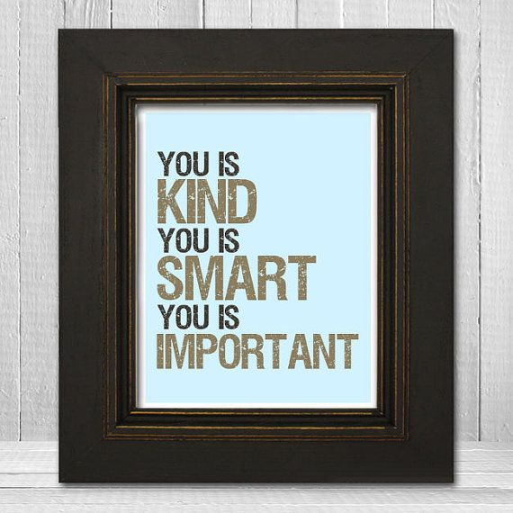 You Is Kind Smart Important Print 11x14 - The Help Quote Print - You Is Kind You Is Important Poster Print - Choose Your Background Color