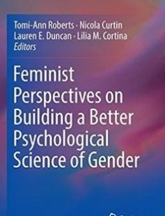 Feminist Perspectives on Building a Better Psychological Science of Gender free download by Tomi-Ann Roberts Nicola Curtin Lauren E. Duncan Lilia M. Cortina (eds.) ISBN: 9783319321394 with BooksBob. Fast and free eBooks download.  The post Feminist Perspectives on Building a Better Psychological Science of Gender Free Download appeared first on Booksbob.com.