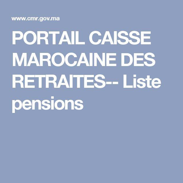 PORTAIL CAISSE MAROCAINE DES RETRAITES--  Liste pensions