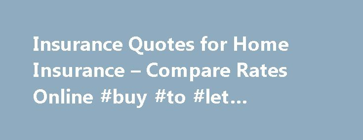 Insurance Quotes for Home Insurance – Compare Rates Online #buy #to #let #insurance http://insurances.nef2.com/insurance-quotes-for-home-insurance-compare-rates-online-buy-to-let-insurance/  #home insurance quotes # Home Insurance Your comprehensive guide Unless you work in the insurance industry, you probably have a lot of questions about buying your first home policy. Understanding more about your options and how insurance companies operate should help you get the best possible deal. Home…