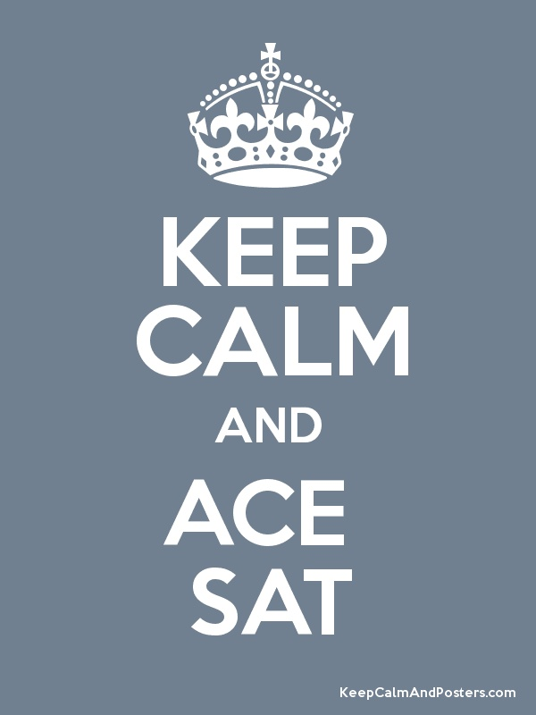Keep Calm and ACE the #SAT: Oh the dreaded SAT test! But don't worry, you can do it!