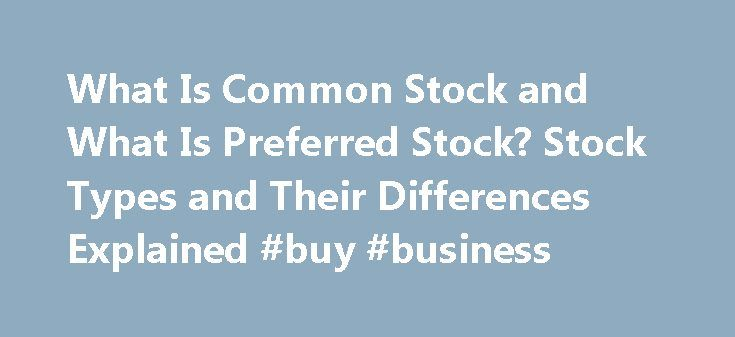 What Is Common Stock and What Is Preferred Stock? Stock Types and Their Differences Explained #buy #business http://bank.nef2.com/what-is-common-stock-and-what-is-preferred-stock-stock-types-and-their-differences-explained-buy-business/  #investing in stocks # What Is Common Stock and What Is Preferred Stock? Stock Types and Their Differences Explained NEW YORK (TheStreet ) — When you step into the investing jungle, what will you find there? Lions (stocks) and tigers (bonds) and bears…