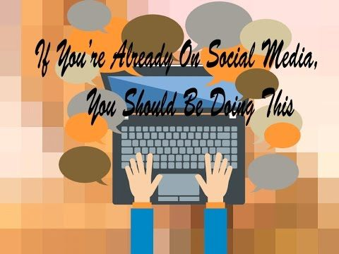 If You're Already On Social Media, You Should Be Doing This