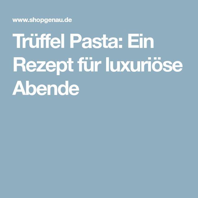 Trüffel Pasta: Ein Rezept für luxuriöse Abende