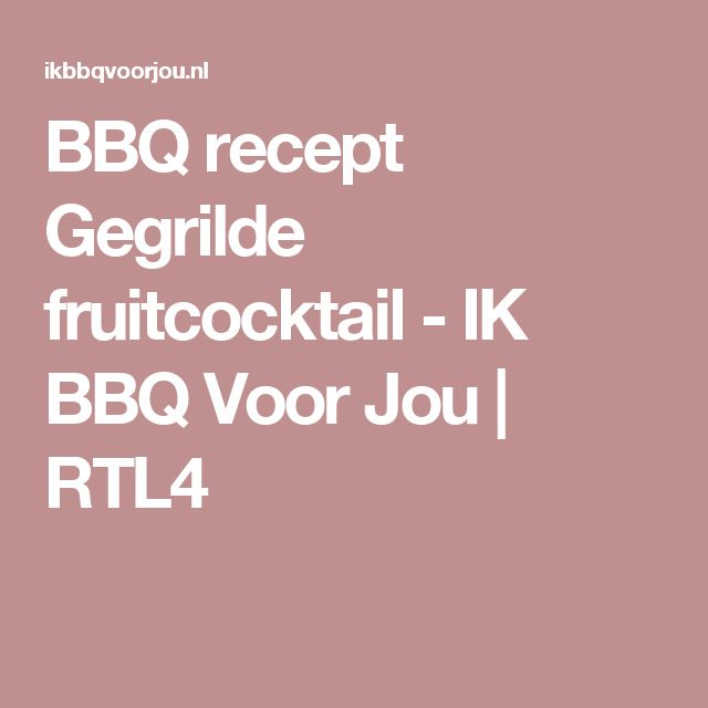 BBQ recept Gegrilde fruitcocktail - IK BBQ Voor Jou | RTL4