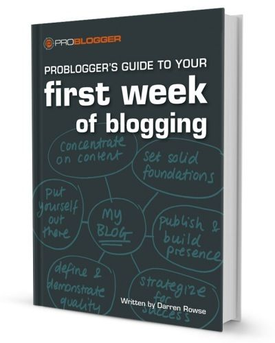probloggers guide to your first week of blogging