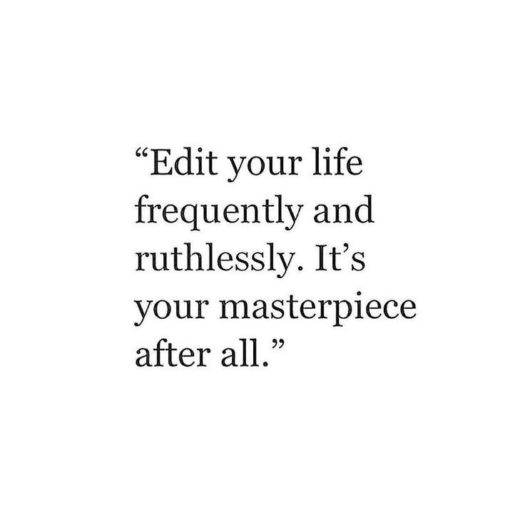 Edit your life frequently and ruthlessly. It's your masterpiece after all. #wisdom #affirmations #inspiration