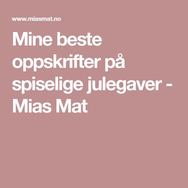 Mine beste oppskrifter på spiselige julegaver - Mias Mat