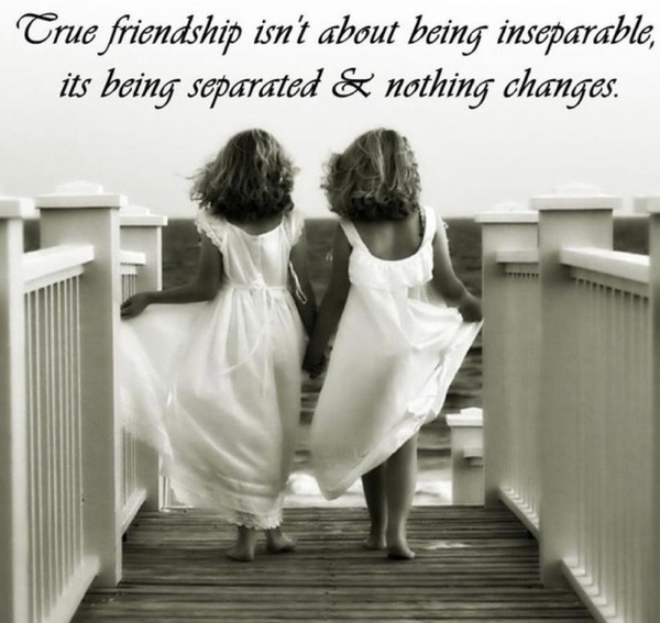 so true but it still rele hurts when ur separted but i we still r just as close if not closer