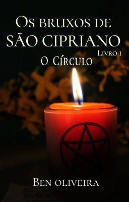 Os Bruxos de São Cipriano - O Círculo (Vol. 1) #wattpad #fantasia