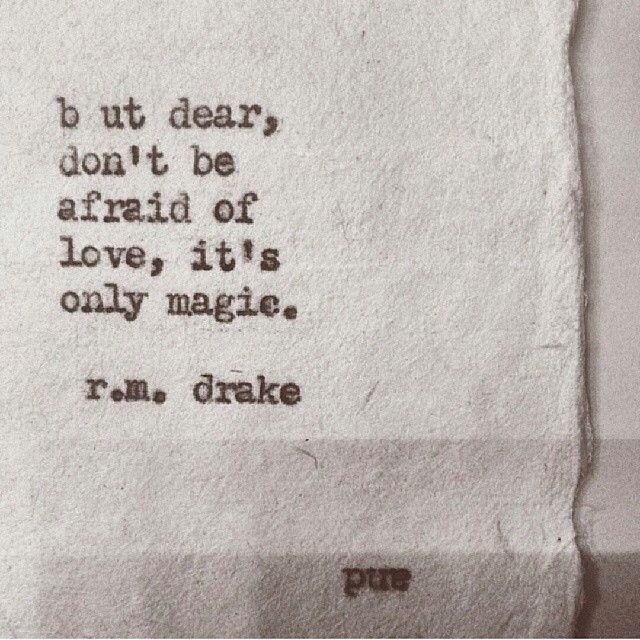 Magical Love Quotes: But Dear, Don't Be Afraid Of Love, It's Magic. RM Drake
