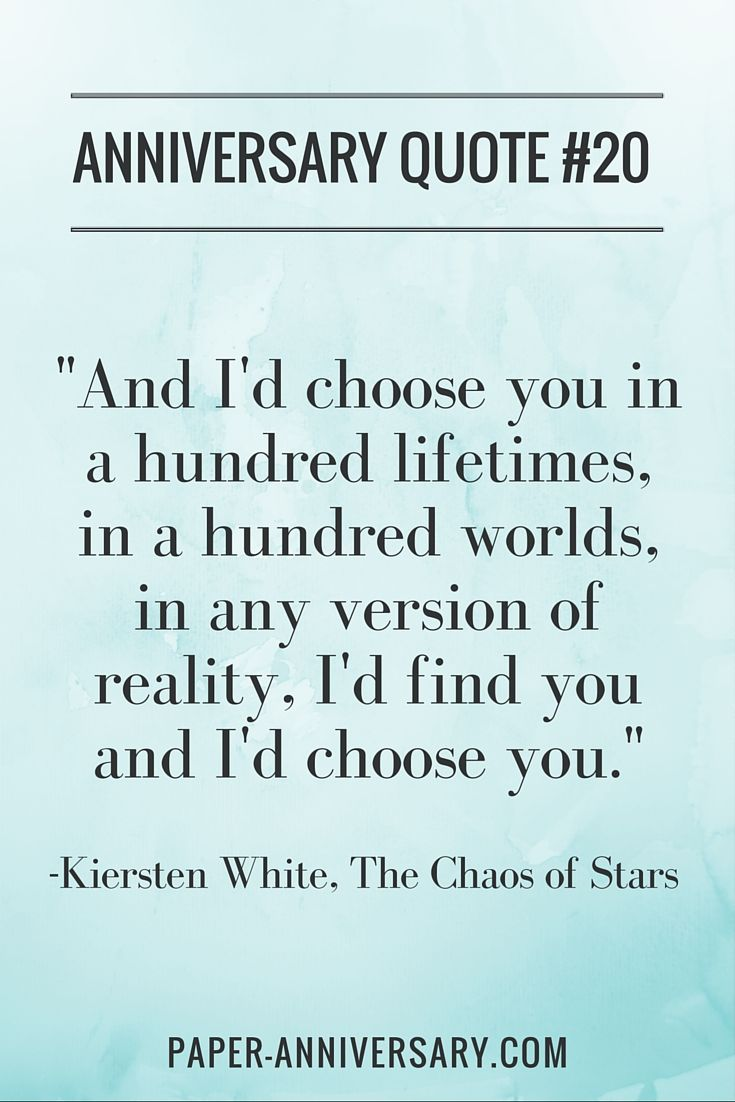 """YES! I'm going to use this quote for my husband's anniversary card! -- """"And I'd choose you; in a hundred lifetimes, in a hundred worlds, in any version of reality, I'd find you and I'd choose you."""" – Kiersten White, The Chaos of Stars"""