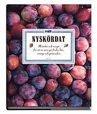 Nyskördat : recept och metoder för att ta vara på frukt, bär, svamp och grönsaker (inbunden)