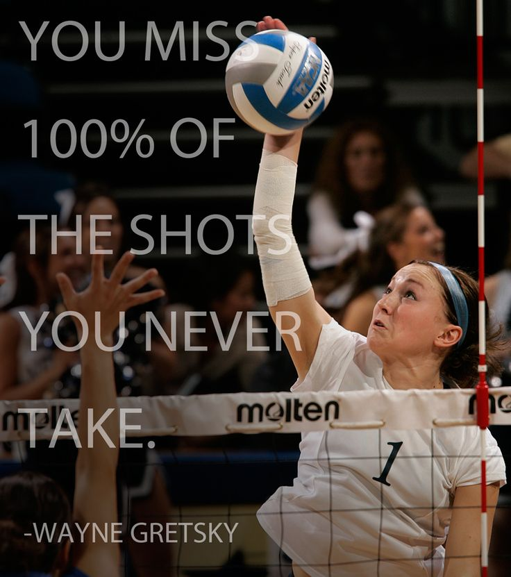 """""""You miss 100 percent of the shots you never take."""" - Wayne Gretzky (the perfect quote for volleyball)"""