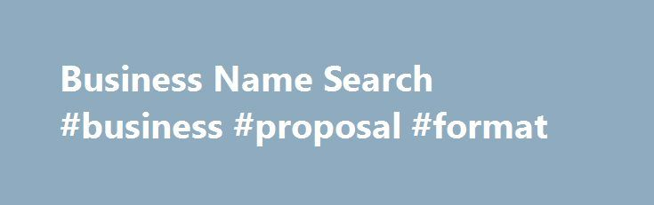 Business Name Search #business #proposal #format http://bank.nef2.com/business-name-search-business-proposal-format/  #search business names # Is the proposed business name available to be registered? (Please note that the Business Name Search tool immediately below is for searching whether or not a business name is already registered and whether or not the business name is available to be registered. It is not a tool for searching who 'owns' – or, more accurately, who is registered as…