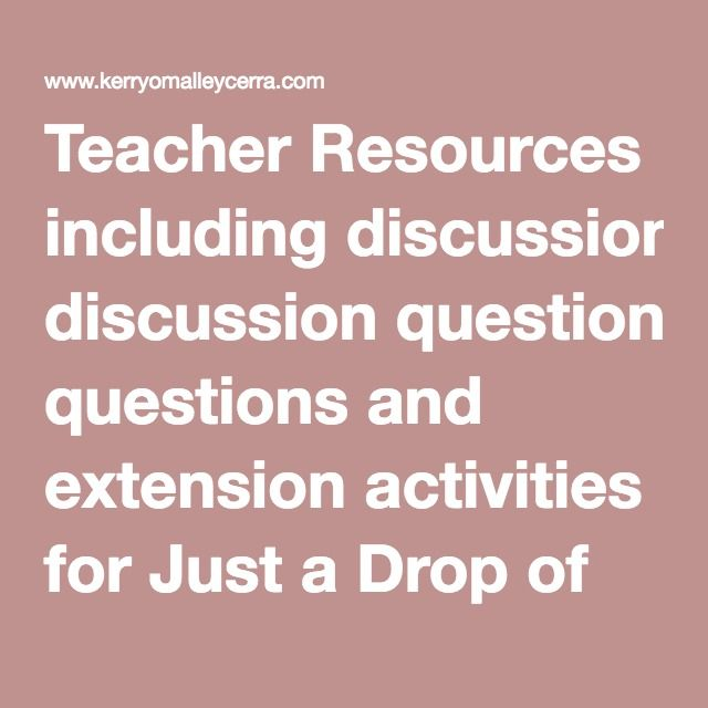 Teacher Resources including discussion questions and extension activities for Just a Drop of Water.