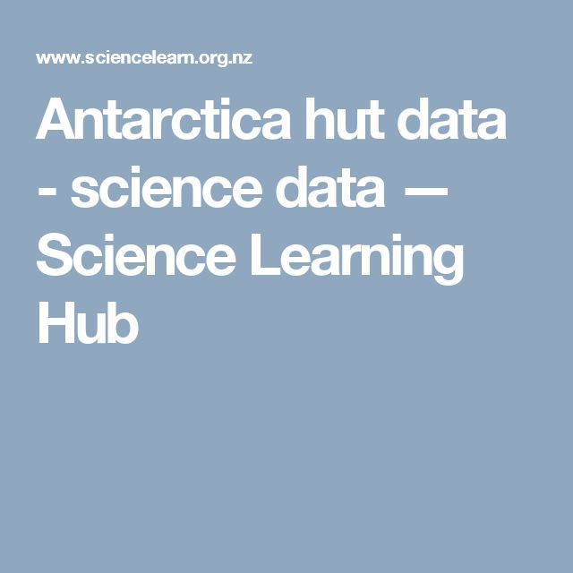 Antarctica hut data - science data — Science Learning Hub