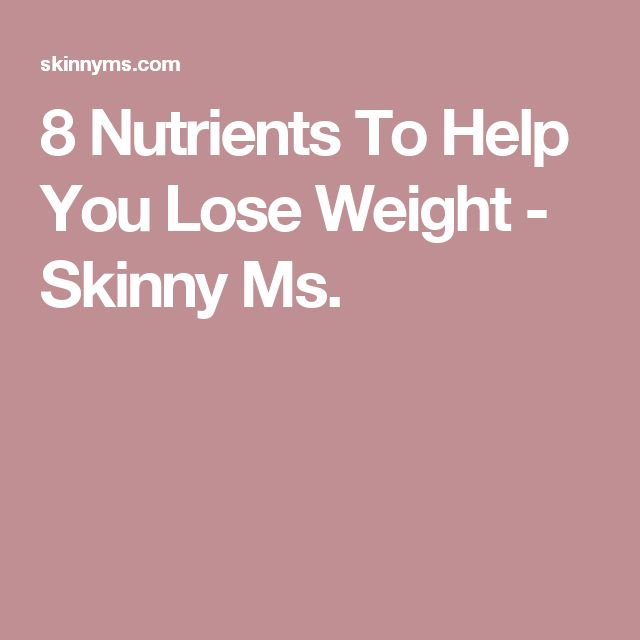 8 Nutrients To Help You Lose Weight - Skinny Ms.