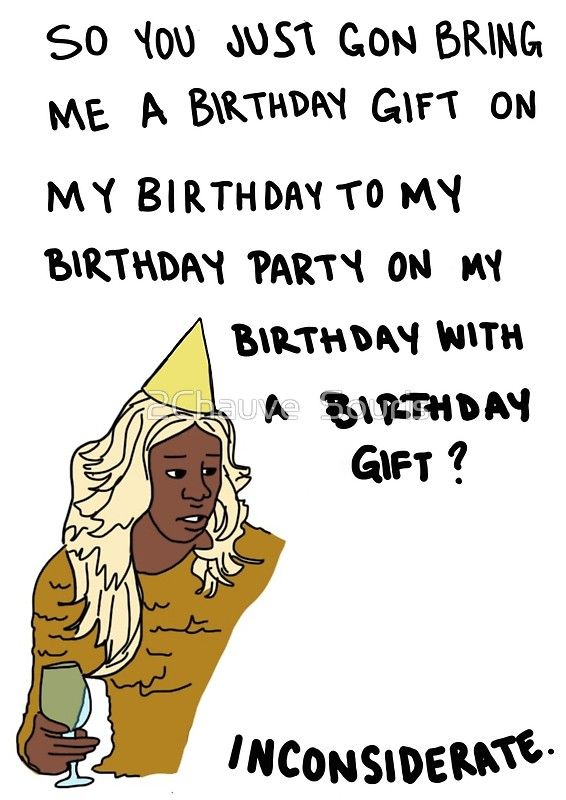 So You Just Gon Bring Me A Birthday Gift Greeting Card By 2chauve Souris Birthday Captions Stupid Funny Memes Funny Relatable Memes