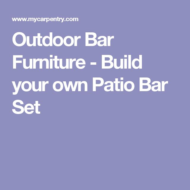 17 best ideas about outdoor bar furniture on pinterest for Build your own bar