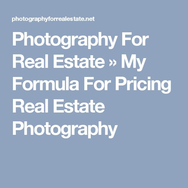 Photography For Real Estate » My Formula For Pricing Real Estate Photography