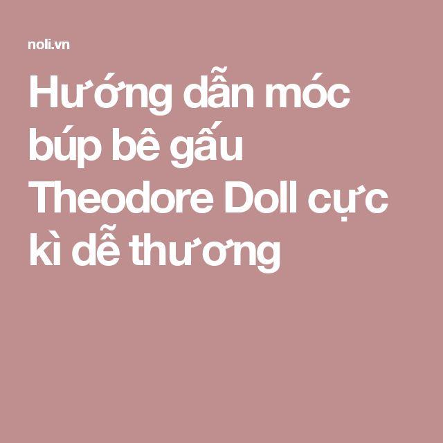 Hướng dẫn móc búp bê gấu Theodore Doll cực kì dễ thương