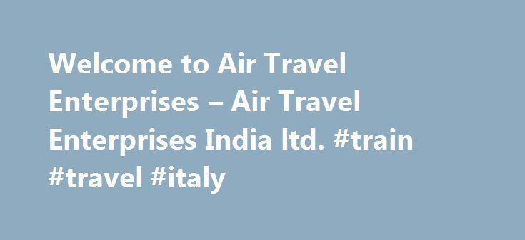 Welcome to Air Travel Enterprises – Air Travel Enterprises India ltd. #train #travel #italy http://remmont.com/welcome-to-air-travel-enterprises-air-travel-enterprises-india-ltd-train-travel-italy/  #air travel india # About Us Airtravel Enterprises India Limited was established in 1976. Popularly known as ATE, the company is among the most eminent travel houses in the country. ATE has achieved various distinctions, awards and certificates for excellence in productivity and performance…