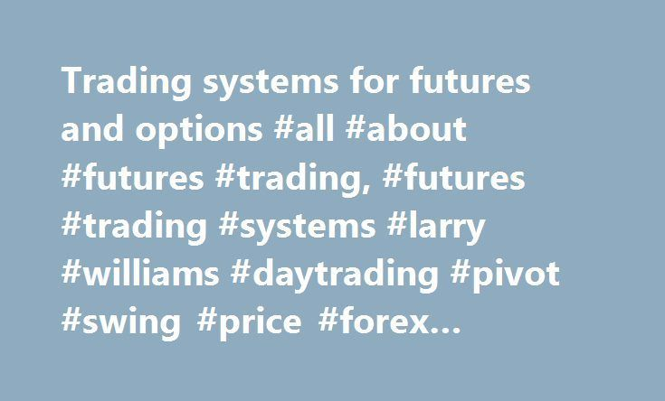 Trading systems for futures and options #all #about #futures #trading, #futures #trading #systems #larry #williams #daytrading #pivot #swing #price #forex #currency http://income.remmont.com/trading-systems-for-futures-and-options-all-about-futures-trading-futures-trading-systems-larry-williams-daytrading-pivot-swing-price-forex-currency/  # Trading Systems for Futures and Commodities Futures, commodity, stock, option, and forex information is our passion. Trotter Trading Systems offers…