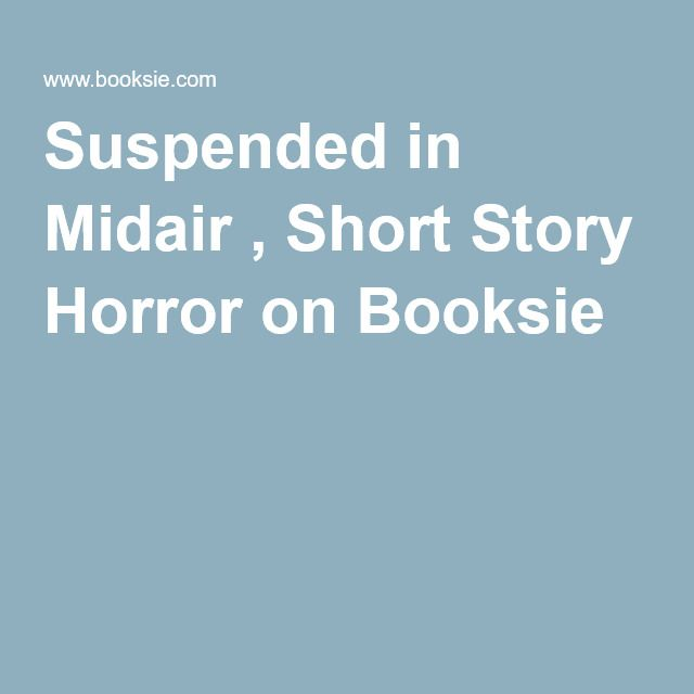 Suspended in Midair , Short Story Horror on Booksie