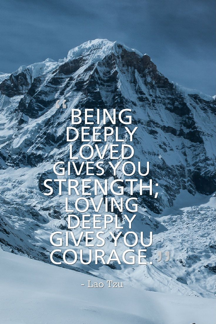 BEING DEEPLY LOVED GIVES YOU STRENGTH LOVING DEEPLY GIVES YOU COURAGE Lao Tzu Famous Short QuotesQuotes LoveShortest
