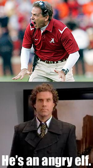 He's an angry elf.  #NickSaban     For Awesome Sports Stories and Audio Podcast, Visit our Blog at www.RollTideWarEagle.com