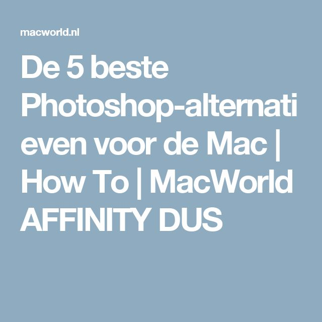 De 5 beste Photoshop-alternatieven voor de Mac   How To   MacWorld AFFINITY DUS