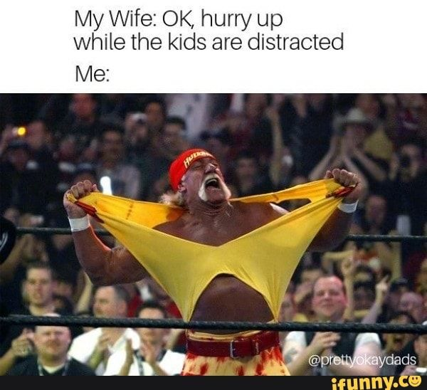 My Wife Ok Hurry Up While The Kids Are Distracted Ifunny Funny Marriage Pictures Marriage Memes Marriage Humor